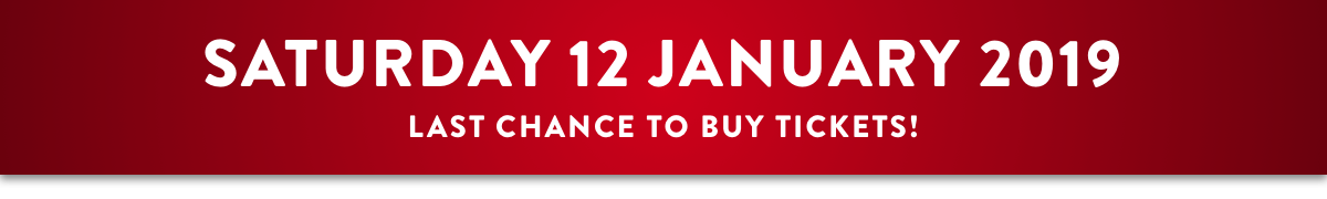 Saturday 12 January 2019 - Last chance to buy tickets!