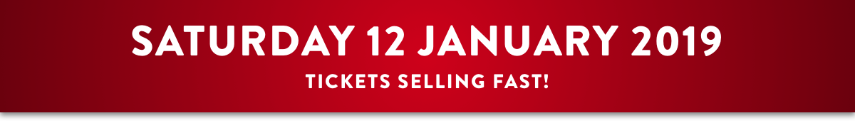 Saturday 12 January 2019 - Tickets selling fast!